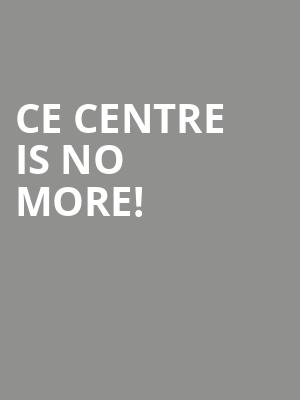 CE Centre is no more