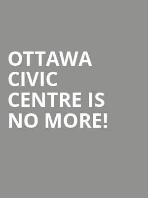Ottawa Civic Centre is no more